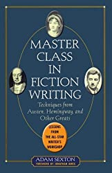 Master Class in Fiction Writing: Techniques from Austen, Hemingway, and Other Greats by Adam Sexton (2005-11-07)