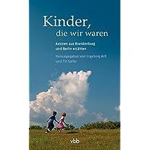 Kinder, die wir waren: Autoren aus Brandenburg und Berlin erzählen