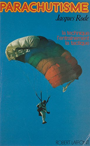 Parachutisme: La technique, l'entraînement, la tactique