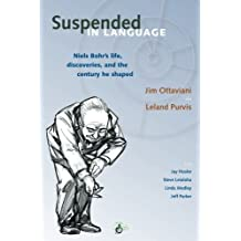 Suspended in Language: Niels Bohr's life, discoveries, and the century he shaped by Jim Ottaviani (2009-08-11)