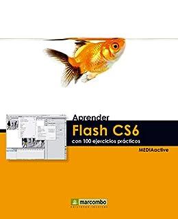 Aprender Flash CS6 con 100 ejercicios prácticos (Aprender...con ...