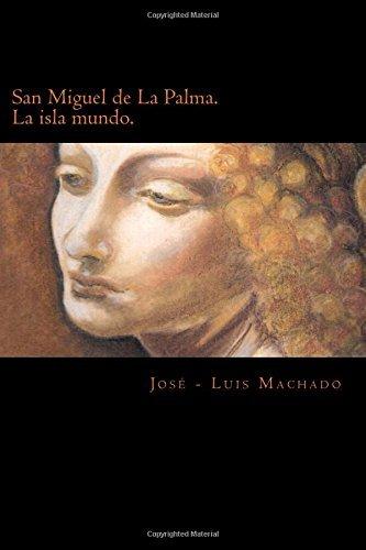 San Miguel de La Palma. La isla mundo. by Jos?? - Luis Machado (2015-05-26)