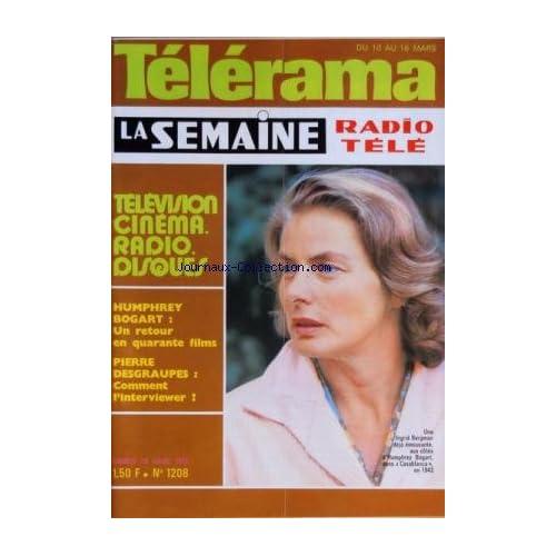 TELERAMA LA SEMAINE RADIO TELE [No 1208] du 10/03/1973 - HUMPHREY BOGART / UN RETOUR EN 40 FILMS - PIERRE DESGRAUPES / COMMENT L'INTERVIEWER - INGRID BERGMAN DANS CASABLANCA