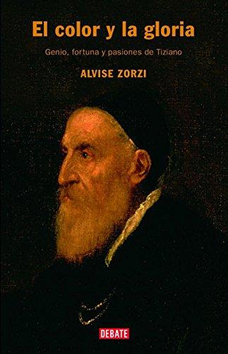 El color y la gloria: Genio, fortuna y pasiones de Tiziano (Biografías)
