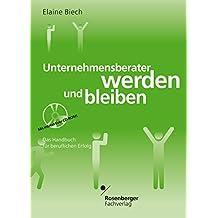 Unternehmensberater werden und bleiben. Das Handbuch für beruflichen Erfolg. Mit CD