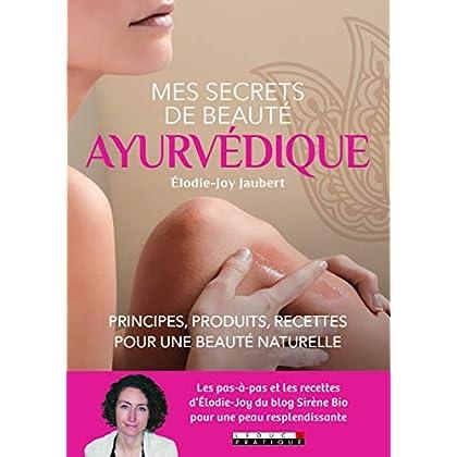 Mes secrets de beauté ayurvédique : Principes, produits, recettes pour une beauté naturelle