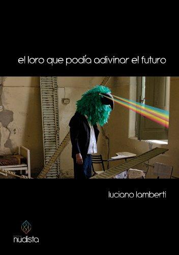 El loro que podía adivinar el futuro por Luciano Lamberti