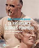 La présidence de Georges Pompidou - Dans l'intimité du pouvoir