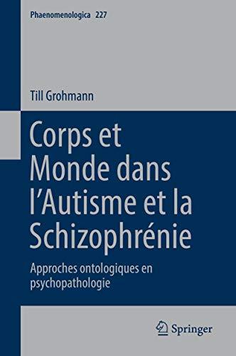 Corps et Monde dans l'Autisme et la Schizophrénie: Approches ontologiques en psychopathologie (Phaenomenologica t. 227)