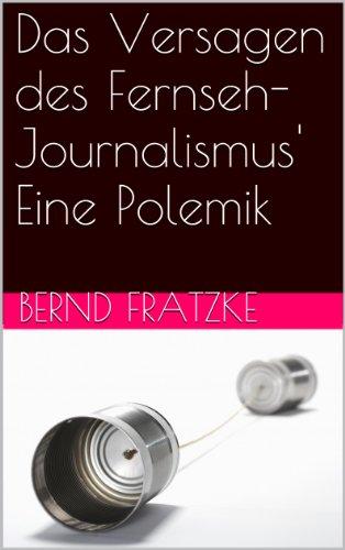 Das Versagen des Fernseh-Journalismus'  Eine Polemik