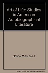 The Art of Life: Studies in American Autobiographical Literature by Mutlu Konuk Blasing (1977-03-01)