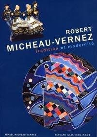 Robert Micheau-Vernez : Exposition, Quimper, Musée de la faïence, 13 avril-16 octobre 2004 par Mikaël Micheau-Vernez, Bernard Jules Verlingue, Musée de la faïence
