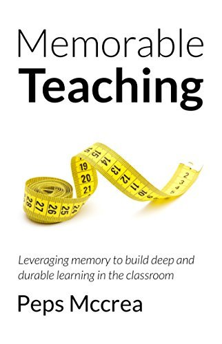Memorable Teaching: Leveraging memory to build deep and durable learning in the classroom (High Impact Teaching) by Peps Mccrea (2016-12-11)