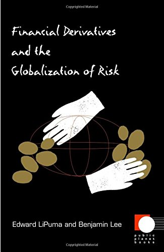 Financial Derivatives and the Globalization of Risk (Public Planet Books)
