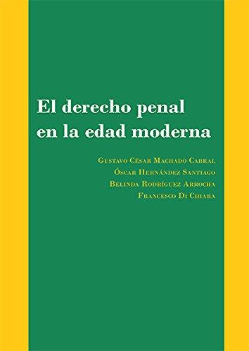 El derecho penal en la edad moderna. Nuevas aproximaciones a la doctrina y a la práctica judicial por Francesco Di Chiara