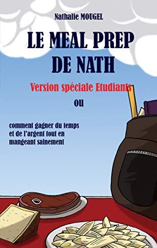 Couverture du livre Le Meal Prep de Nath - version spéciale étudiants: comment gagner du temps et de l'argent tout en mangeant sainement