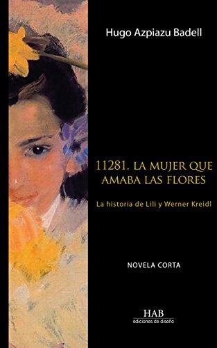 11281, la mujer que amaba las flores: La historia de Lili y Werner Kreidl por Hugo Azpiazu Badell