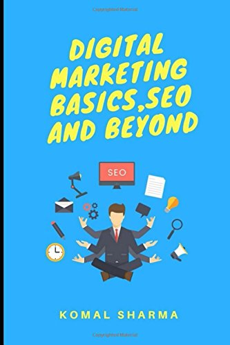 Digital Marketing Basics, SEO And Beyond: Master Digital Marketing & Grow Your Business: SEO,Social Media Marketing, Google Analytics & More
