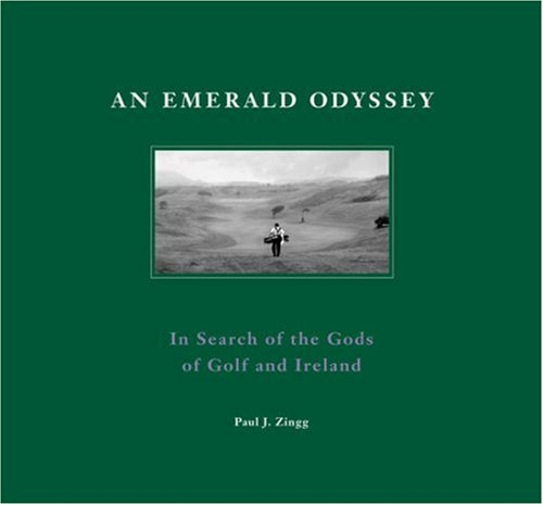An Emerald Odyssey: In Search of the Gods of Golf and Ireland por Paul J. Zingg
