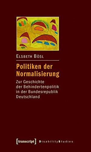 Politiken der Normalisierung: Zur Geschichte der Behindertenpolitik in der Bundesrepublik Deutschland (Disability Studies. Körper - Macht - Differenz)