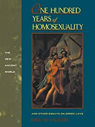 One Hundred Years of Homosexuality: And Other Essays on Greek Love (New Ancient World)