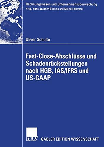 Fast Close-Abschlüsse und Schadenrückstellungen nach HGB, IAS/IFRS und US-GAAP (Rechnungswesen und Unternehmensüberwachung)