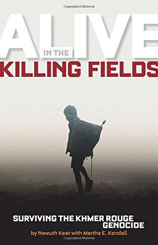 Alive In The Killing Fields : Surviving the Khmer Rouge Genocide (Biography)