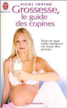 Grossesse, le guide des copines : Tout ce que votre médecin ne vous dira jamais de Vicki Iovine ( 15 mars 2004 )