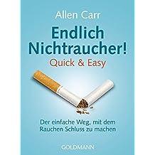 Endlich Nichtraucher! Quick & Easy: Der einfache Weg, mit dem Rauchen Schluss zu machen