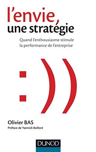L'envie, une stratégie : Quand l'enthousiasme stimule la performance de l'entreprise (Stratégies et management) (French Edition)