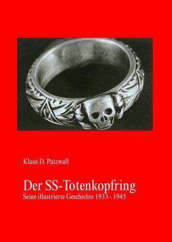 Der SS-Totenkopfring. Seine Illustrierte Geschichte 1933 – 1945.