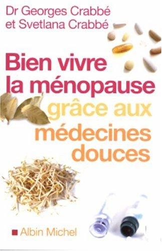 Bien vivre la ménopause grâce aux médecines douces par Georges Crabbe