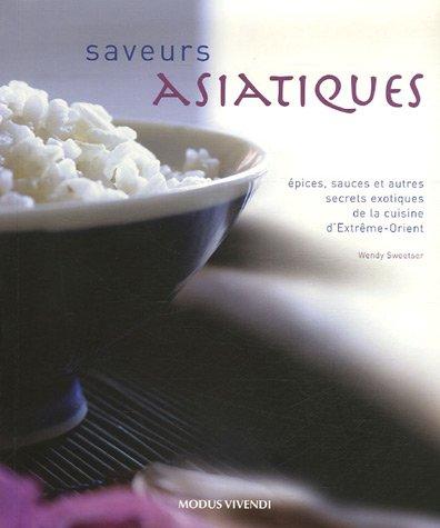 Saveurs asiatiques : Epices, sauces et autres secrets exotiques de la cuisine d'Extrême-Orient