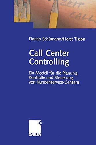 Call Center Controlling: Ein Modell fr die Planung, Kontrolle und Steuerung von Kundenservice-Centern (German Edition) by Florian Schmann Horst Tisson(2006-03-15)
