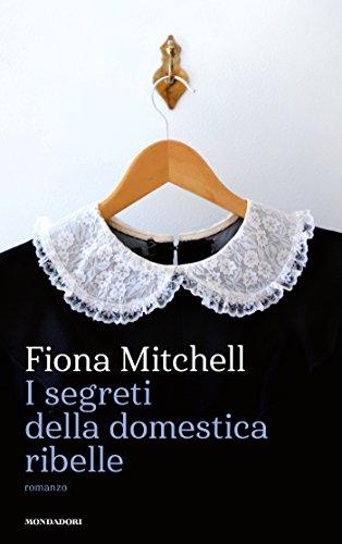 I segreti della domestica ribelle di [Mitchell, Fiona]