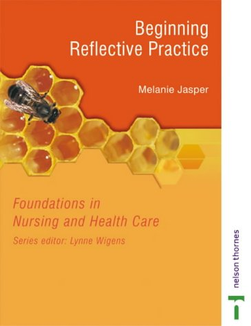 Foundations In Nursing And Health Care: Beginning Reflective Practice (Foundations in Nursing & Health Care)