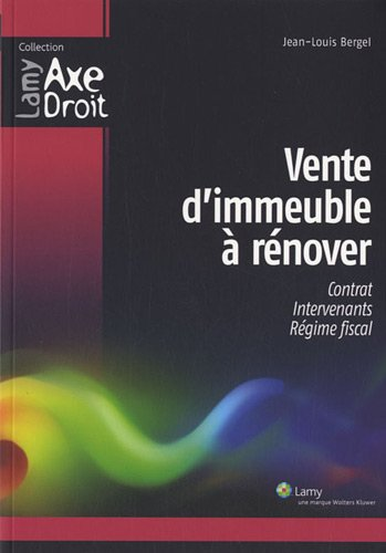 Vente d'immeuble à rénover: Contrat. Intervenants. Régime fiscal. par Jean-Louis Bergel