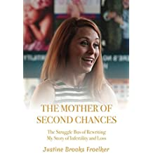 The Mother of Second Chances: The Struggle Bus of Rewriting My Story of Infertility and Loss (English Edition)