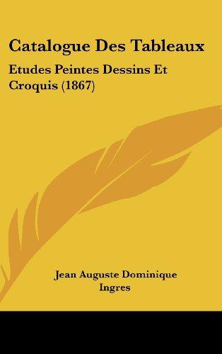 Catalogue Des Tableaux: Etudes Peintes Dessins Et Croquis (1867)