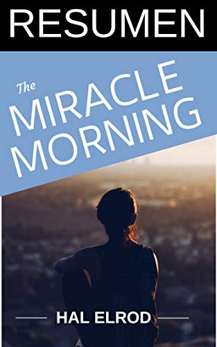 RESUMEN - THE MIRACLE MORNING (MAÑANAS MILAGROSAS) de Hal Elrod: Ideas principales de este superventas sobre productividad (TOP 11 LIBROS SOBRE PRODUCTIVIDAD Book 4) (English Edition)