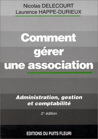 Comment gérer une association. Administration, gestion et comptabilité, 2ème édition