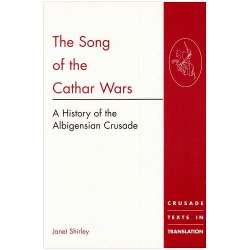 The Song of the Cathar Wars: A History of the Albigensian Crusade (Crusade Texts in Translation) (2000-12-28)