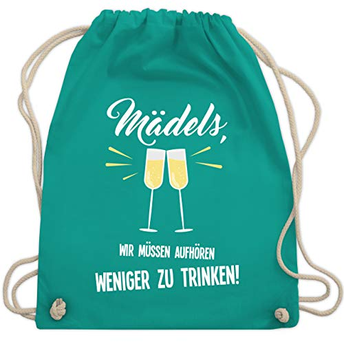 Statement Shirts - Mädels, wir müssen aufhören weniger zu trinken - Unisize - Türkis - WM110 - Turnbeutel & Gym Bag