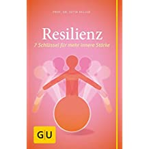 Resilienz: 7 Schlüssel für mehr innere Stärke