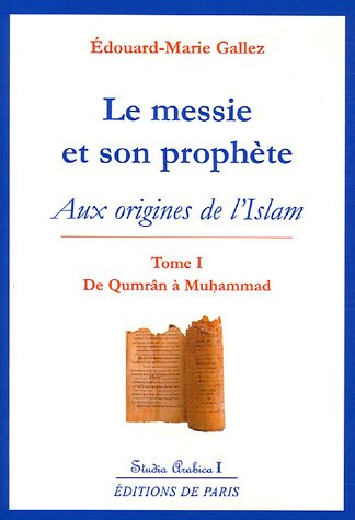 Le messie et son prophète : Aux origines de l'Islam, Tome 1 : De Qumrân à Muhammad