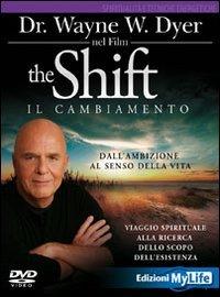 The shift. Il cambiamento. Dall'ambizione al senso della vita. Viaggio spirituale alla ricerca dello scopo dell'esistenza. DVD