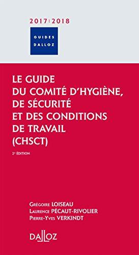 Le guide du Comité d'hygiène, de sécurité et des conditions de travail (CHSCT): Comité d'hygiène de sécurité et des conditions de travail par Grégoire Loiseau