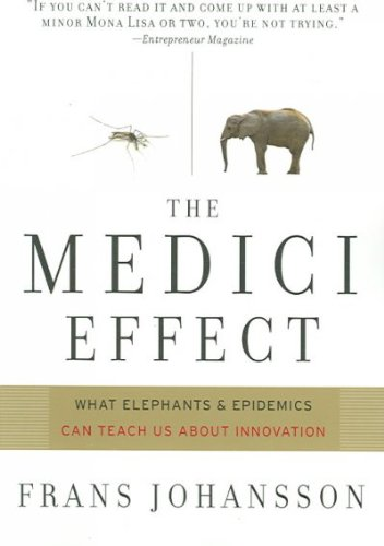 medici-effect-what-you-can-learn-from-elephants-and-epidemics-by-frans-johansson-2006-09-01
