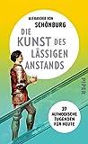 Die Kunst des lässigen Anstands: 27 altmodische Tugenden für heute - Alexander von Schönburg