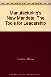 Manufacturing's New Mandate: The Tools for Leadership
